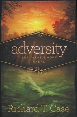 Adversity: But There's Hope Ahead   -     By: Richard T. Case