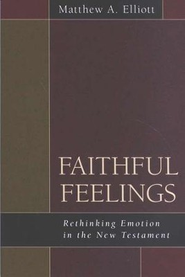 Faithful Feelings: Rethinking Emotion in the New Testament  -     By: Matthew A. Elliott