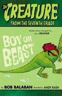 The Creature From the Seventh Grade: Boy or Beast  -     By: Bob Balaban     Illustrated By: Andy Rash