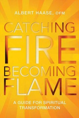 Catching Fire, Becoming Flame: A Personal Guide for Spiritual Transformation - eBook  -     By: Albert Haase