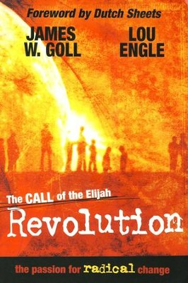 The Call of the Elijah Revolution: The Passion For Radical Change  -     By: James W. Goll, Lou Engle