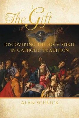 The Gift: The Holy Spirit in Catholic Tradition - eBook  -     By: Alan Schreck