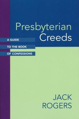 Presbyterian Creeds: A Guide to the Book of  Confessions  -     By: Jack Rogers