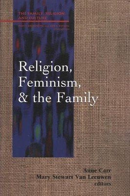 Religion, Feminism, & the Family  -     Edited By: Anne Carr, Mary Stewart Van Leeuwen     By: Mary Van Leeuwen