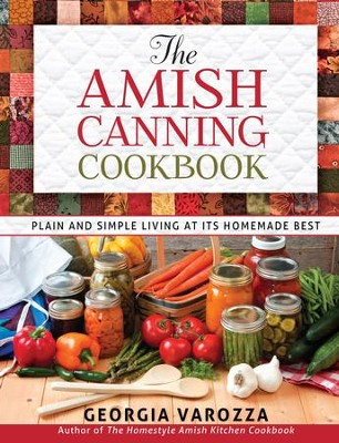Amish Canning Cookbook, The: Plain and Simple Living at Its Homemade Best - eBook  -     By: Georgia Varozza