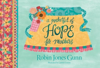 A Pocketful of Hope for Mothers  -     By: Robin Jones Gunn