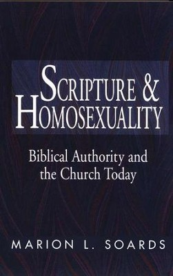 Scripture & Homosexuality: Biblical Authority & the Church Today  -     By: Marion Soards
