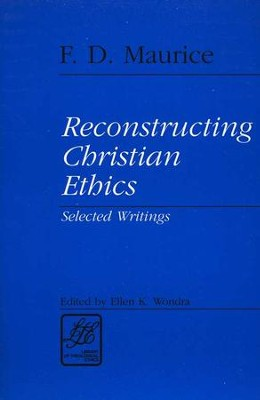 Reconstructing Christian Ethics: Selected Writings   -     By: Frederick D. Maurice