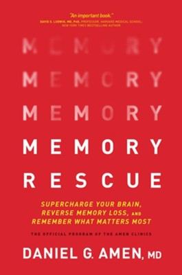 Memory Rescue: Supercharge Your Brain, Reverse Memory Loss, and Remember What Matters Most  -     By: Dr. Daniel G. Amen