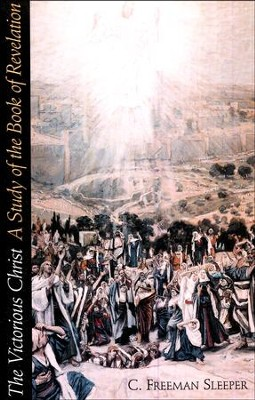 The Victorious Christ: A Study of the Book of  Revelation   -     By: Freeman Sleeper