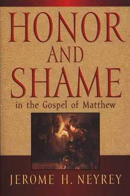 Honor & Shame in the Gospel of Matthew   -     By: Jerome Neyrey