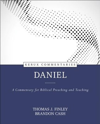Daniel: A Commentary for Biblical Preaching and Teaching-Kerux Commentaries  -     By: Thomas John Finley, Brandon Cash