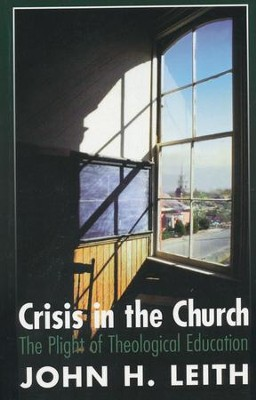 Crisis in the Church: The Plight of Theological  Education  -     By: John H. Leith
