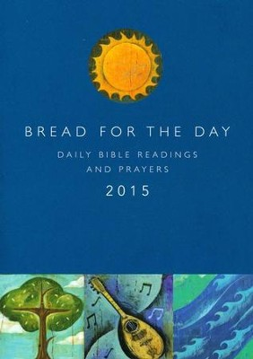 Bread for the Day 2015: Daily Bible Readings and Prayers  -