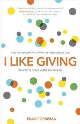 I Like Giving: The Transforming Power of a Generous Life  -     By: Brad Formsma
