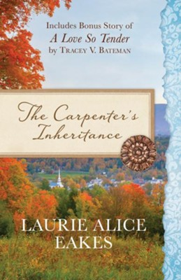 Carpenter's Inheritance: Also Includes Bonus Story of A Love So Tender by Tracey V. Bateman  -     By: Laurie Alice Eakes, Tracey Bateman