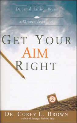 Get Your Aim Right: A 52 Week Devotional  -     By: Dr. Corey L. Brown