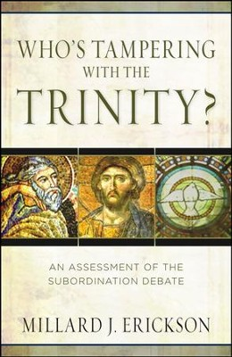 Who's Tampering with the Trinity? An Assessment of the Subordination Debate  -     By: Millard J. Erickson