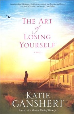 The Art of Losing Yourself  -     By: Katie Ganshert