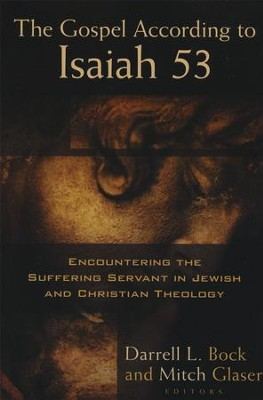 The Gospel According to Isaiah 53: Encountering the  Suffering Servant in Jewish & Christian Theology  -     Edited By: Darrell L. Bock, Mitch Glaser     By: Edited by Darrell L. Bock & Mitch Glaser