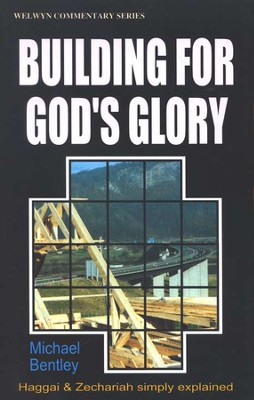 Building for God's Glory (Haggai & Zechariah), Welwyn Commentary Series  -     By: Michael Bentley