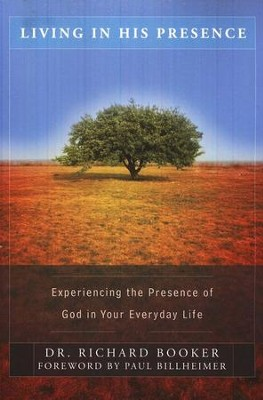 Living in His Presence: Experiencing the Presence of God in Your Everyday Life  -     By: Richard Booker