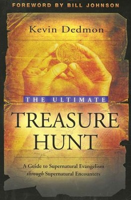 The Ultimate Treasure Hunt: A Guide to Supernatural Evangelism Through Supernatural Encounters  -     By: Kevin Dedmon