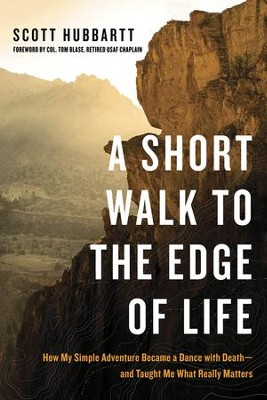 A Short Walk to the Edge of Life: How My Simple  Adventure Became a Dance with Death and Taught Me Whats  -     By: Scott Hubbartt