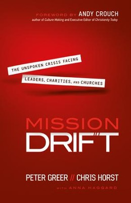 Mission Drift: The Unspoken Crisis Facing Leaders, Charities, and Churches - eBook  -     By: Peter Greer, Chris Horst, Andy Crouch