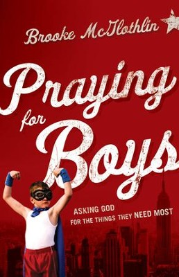 Praying for Boys: Asking God for the Things They Need Most - eBook  -     By: Brooke McGlothlin