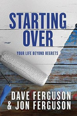 Starting Over: Your Life Beyond Regrets  -     By: Dave Ferguson, Jon Ferguson