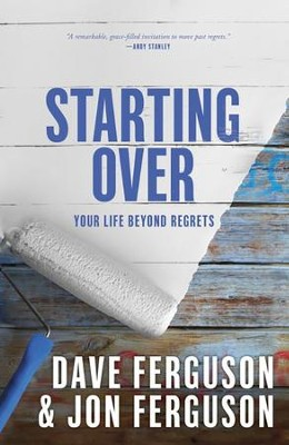 Starting Over: Your Life Beyond Regrets  -     By: Dave Ferguson