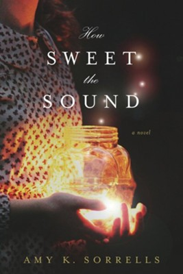 How Sweet the Sound  -     By: Amy K. Sorrells