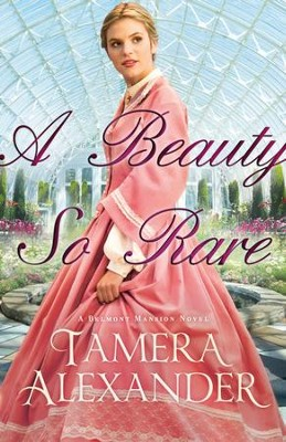 A Beauty So Rare, Belmont Mansion Series #2 -eBook   -     By: Tamera Alexander