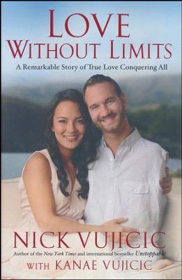 Love Without Limits: A Remarkable Story of True Love Conquering All  -     By: Nick Vujicic, Kanae Vujicic