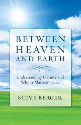 Between Heaven and Earth: A Fresh Vision of Heaven that Gives Hope, Replaces Fear, and Inspires a Passion for God - eBook  -     By: Steve Berger