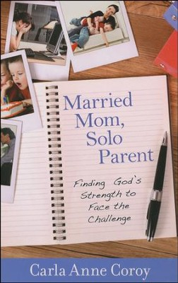 Married Mom, Solo Parent: Finding God's Strength to Face the Challenge  -     By: Carla Anne Coroy