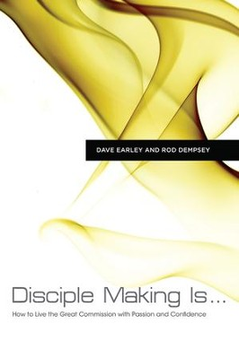 Disciple Making Is . . .: How to Live the Great Commission with Passion and Confidence - eBook  -     By: Dave Early, Rod Dempsey