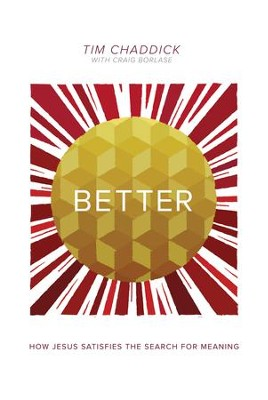 Better: How Jesus Satisfies the Search for Meaning - eBook  -     By: Tim Chaddick