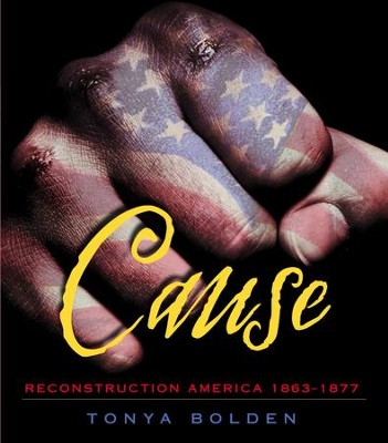 Cause: Reconstruction America 1863-1877 - eBook  -     By: Tonya Bolden