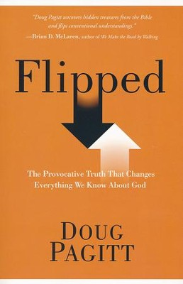 Flipped: The Provocative Truth That Changes Everything We Know About God  -     By: Doug Pagitt