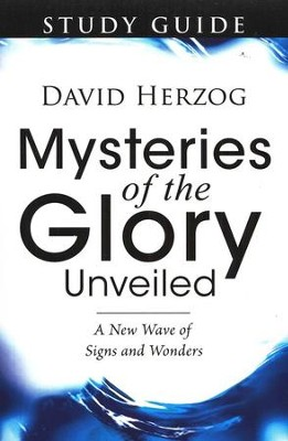 Mysteries of the Glory Unveiled: A New Wave of Signs & Wonders (Study Guide)  -     By: David Herzog