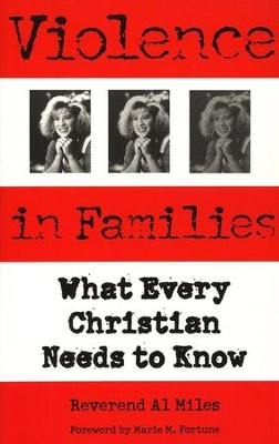 Violence in Families: What Every Christian Needs to Know  -     By: Al Miles