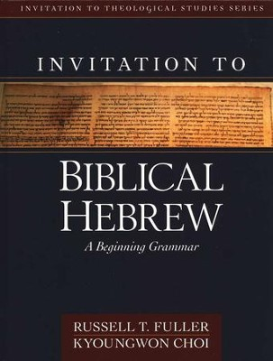 Invitation to Biblical Hebrew, hardcover  -     By: Russell Fuller, Kyoungwon Choi