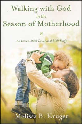 Walking with God in the Season of Motherhood: An Eleven-Week Devotional Bible Study  -     By: Melissa Kruger