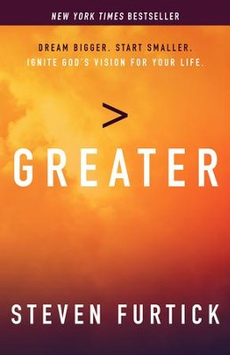 Greater: Dream Bigger. Start Smaller. Ignite God's Vision for Your Life.  -     By: Steven Furtick