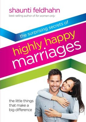 Surprising Secrets of Highly Happy Marriages: The Little Things That Make a Big Difference - eBook  -     By: Shaunti Feldhahn