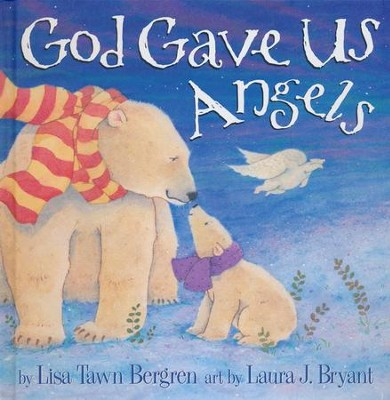 God Gave Us Angels  -     By: Lisa Tawn Bergren, Laura J. Bryant