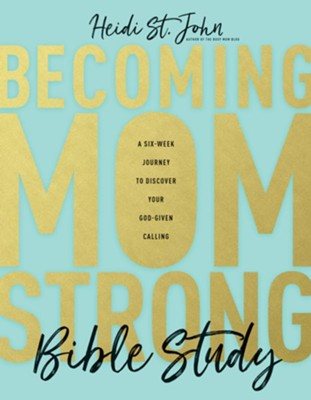 Becoming MomStrong Bible Study: A Six-Week Journey to Discover Your God-Given Calling  -     By: Heidi St. John