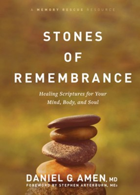 Stones of Remembrance: Healing Scriptures for Your Mind, Body, and Soul  -     By: Dr. Daniel G. Amen